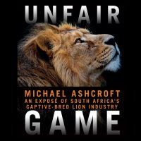 Unfair Game – An exposé of SA's captive-bred lion industry